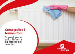 Come pulire i termosifoni: pulizia interna ed esterna dei caloriferi