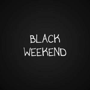 Black Weekend!